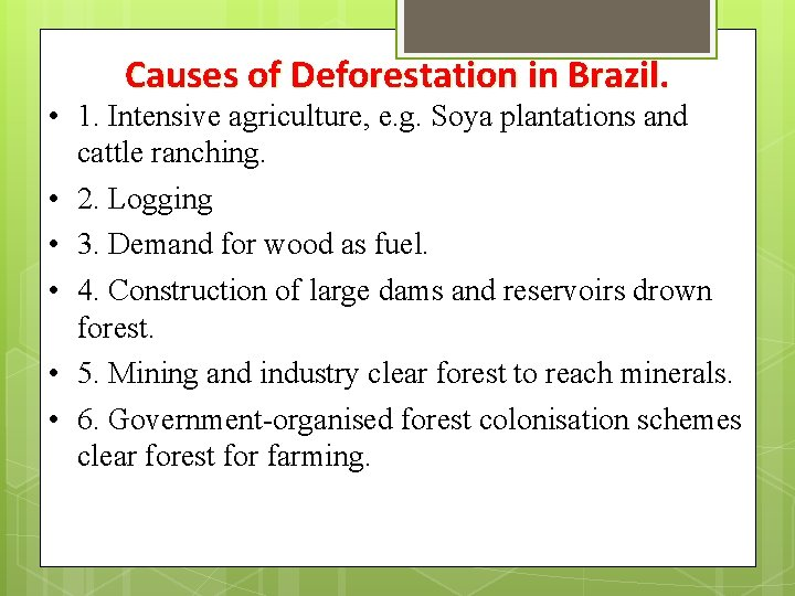 Causes of Deforestation in Brazil. • 1. Intensive agriculture, e. g. Soya plantations and
