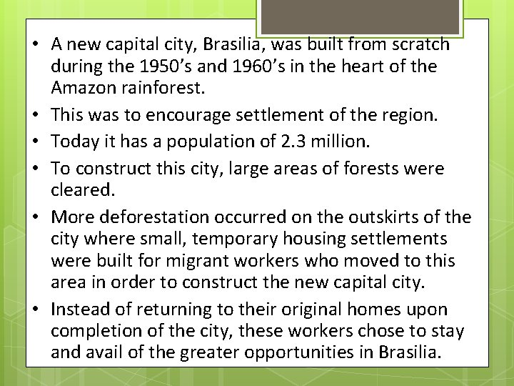• A new capital city, Brasilia, was built from scratch during the 1950's