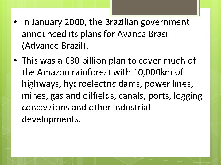 • In January 2000, the Brazilian government announced its plans for Avanca Brasil