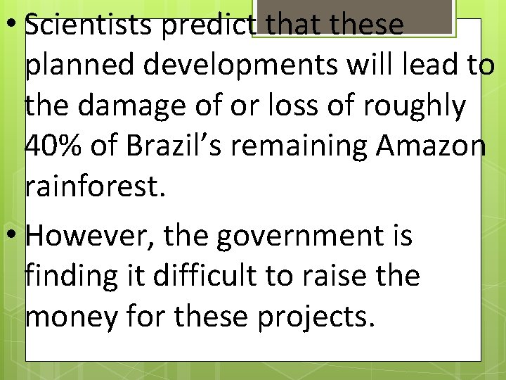 • Scientists predict that these planned developments will lead to the damage of