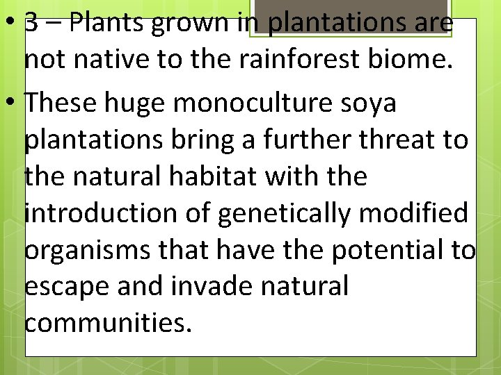 • 3 – Plants grown in plantations are not native to the rainforest