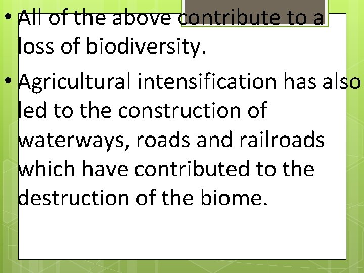 • All of the above contribute to a loss of biodiversity. • Agricultural