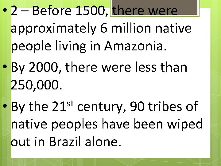 • 2 – Before 1500, there were approximately 6 million native people living