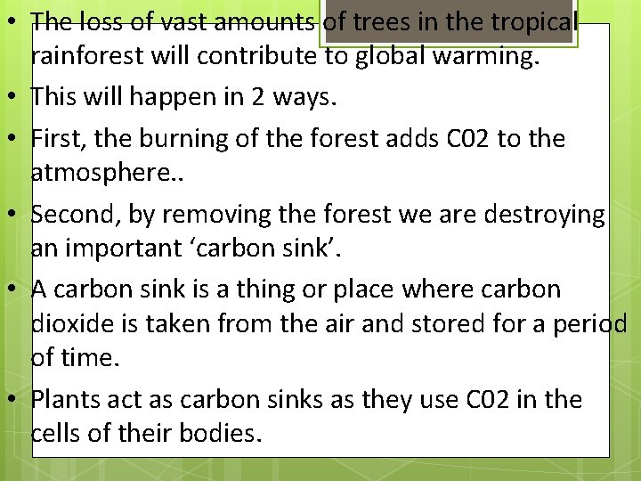 • The loss of vast amounts of trees in the tropical rainforest will