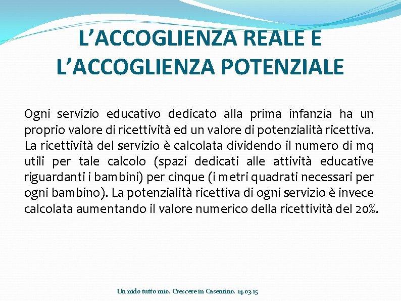 L'ACCOGLIENZA REALE E L'ACCOGLIENZA POTENZIALE Ogni servizio educativo dedicato alla prima infanzia ha un