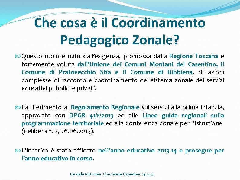 Che cosa è il Coordinamento Pedagogico Zonale? Questo ruolo è nato dall'esigenza, promossa dalla