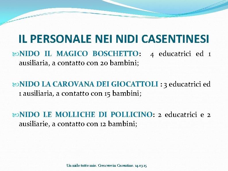 IL PERSONALE NEI NIDI CASENTINESI NIDO IL MAGICO BOSCHETTO: 4 educatrici ed 1 ausiliaria,