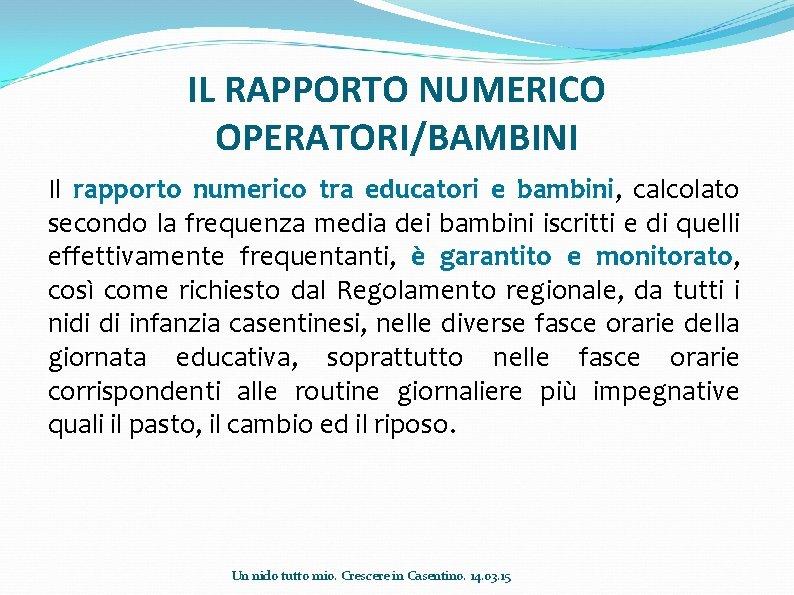 IL RAPPORTO NUMERICO OPERATORI/BAMBINI Il rapporto numerico tra educatori e bambini, calcolato secondo la