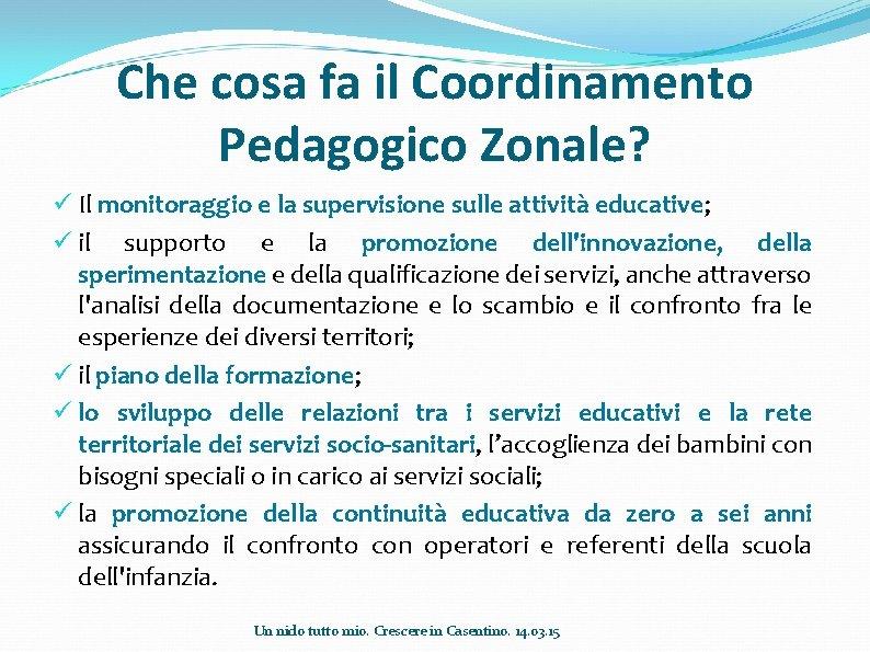 Che cosa fa il Coordinamento Pedagogico Zonale? ü Il monitoraggio e la supervisione sulle