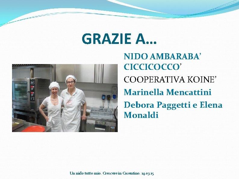 GRAZIE A… NIDO AMBARABA' CICCICOCCO' COOPERATIVA KOINE' Marinella Mencattini Debora Paggetti e Elena Monaldi