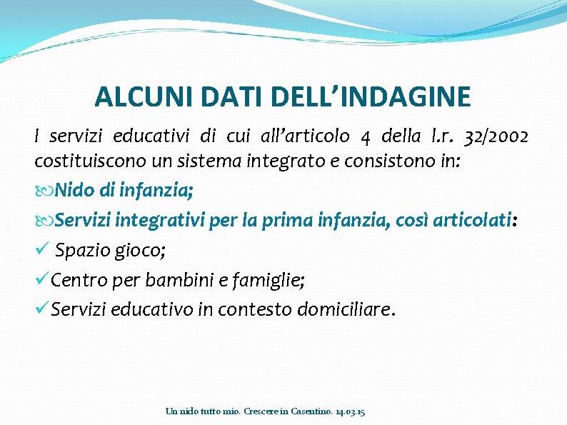 ALCUNI DATI DELL'INDAGINE I servizi educativi di cui all'articolo 4 della l. r. 32/2002