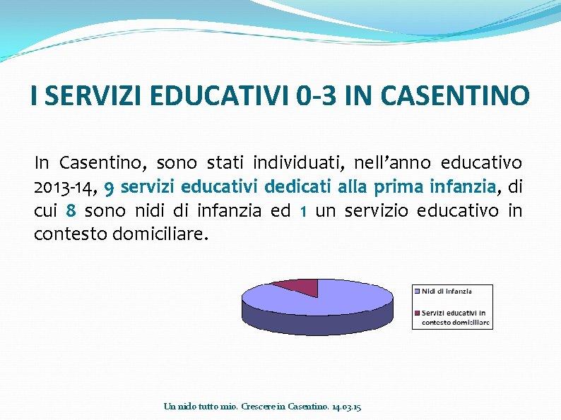 I SERVIZI EDUCATIVI 0 -3 IN CASENTINO In Casentino, sono stati individuati, nell'anno educativo