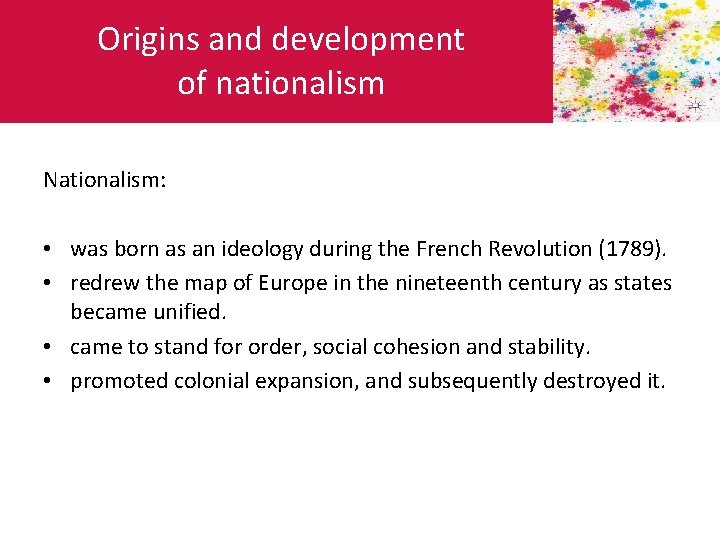 Origins and development of nationalism Nationalism: • was born as an ideology during the