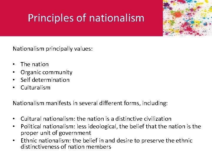 Principles of nationalism Nationalism principally values: • • The nation Organic community Self determination