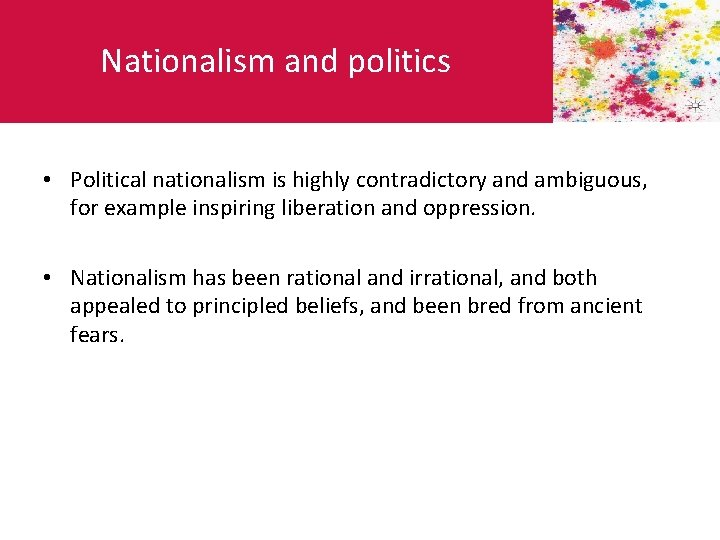 Nationalism and politics • Political nationalism is highly contradictory and ambiguous, for example inspiring