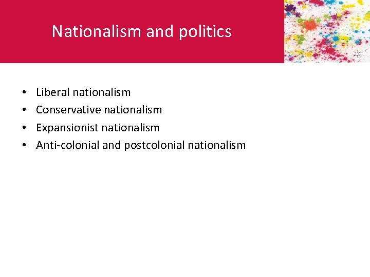 Nationalism and politics • • Liberal nationalism Conservative nationalism Expansionist nationalism Anti-colonial and postcolonial