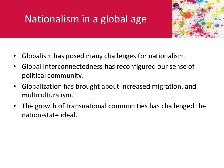 Nationalism in a global age • Globalism has posed many challenges for nationalism. •