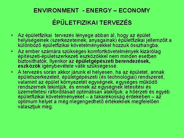 ENVIRONMENT - ENERGY – ECONOMY ÉPÜLETFIZIKAI TERVEZÉS • Az épületfizikai tervezés lényege abban ál,