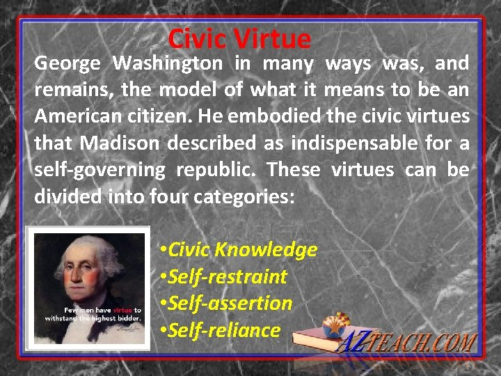 Civic Virtue George Washington in many ways was, and remains, the model of what