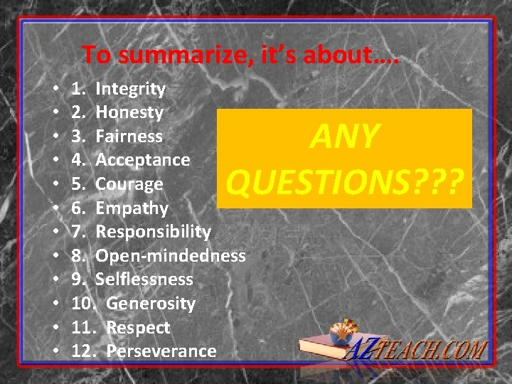 To summarize, it's about…. • • • 1. Integrity 2. Honesty 3. Fairness 4.