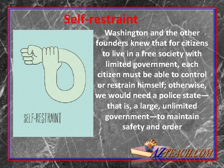 Self-restraint Washington and the other founders knew that for citizens to live in a