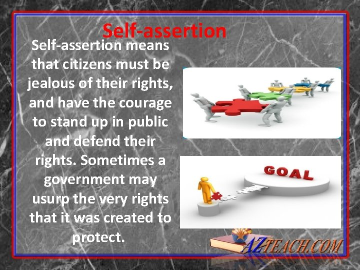 Self-assertion means that citizens must be jealous of their rights, and have the courage