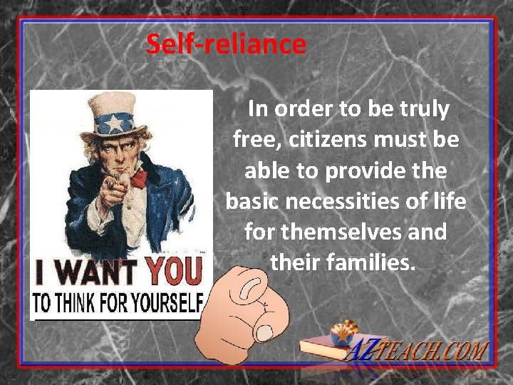 Self-reliance In order to be truly free, citizens must be able to provide the