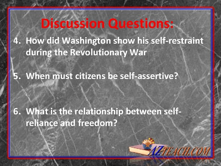 Discussion Questions: 4. How did Washington show his self-restraint during the Revolutionary War 5.