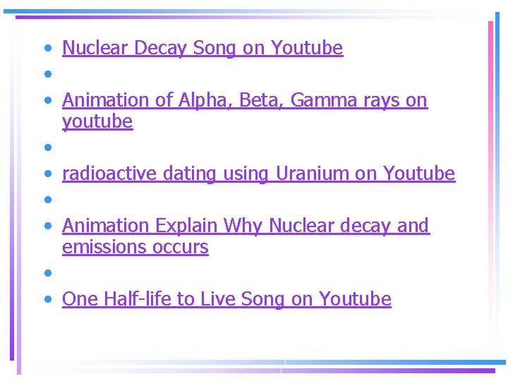 • Nuclear Decay Song on Youtube • • Animation of Alpha, Beta, Gamma