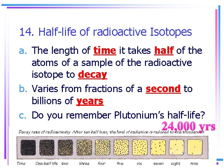 14. Half-life of radioactive Isotopes a. The length of time it takes half of