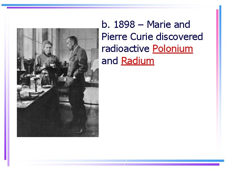 b. 1898 – Marie and Pierre Curie discovered radioactive Polonium and Radium