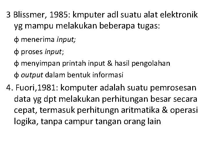 3 Blissmer, 1985: kmputer adl suatu alat elektronik yg mampu melakukan beberapa tugas: ф