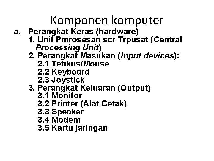 Komponen komputer a. Perangkat Keras (hardware) 1. Unit Pmrosesan scr Trpusat (Central Processing Unit)