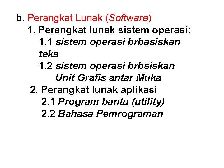 b. Perangkat Lunak (Software) 1. Perangkat lunak sistem operasi: 1. 1 sistem operasi brbasiskan