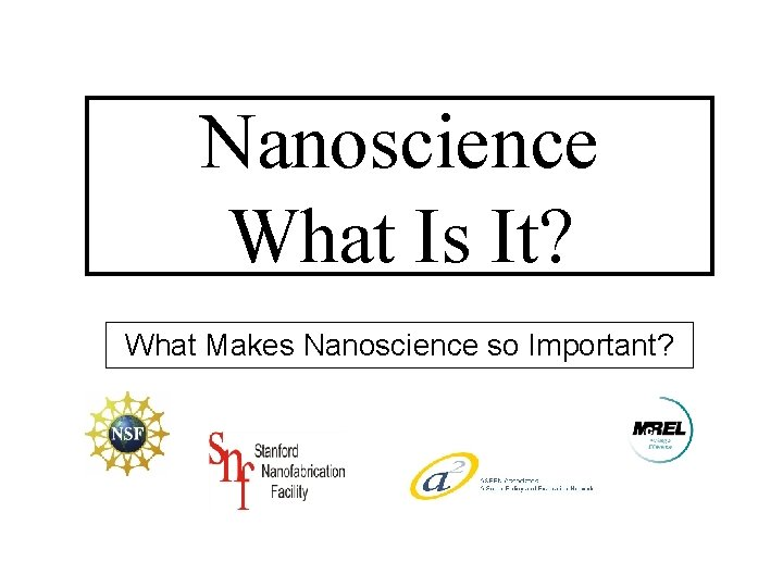 Nanoscience What Is It? What Makes Nanoscience so Important?