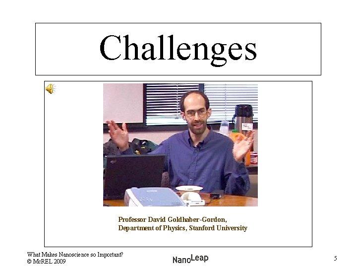Challenges Professor David Goldhaber-Gordon, Department of Physics, Stanford University What Makes Nanoscience so Important?