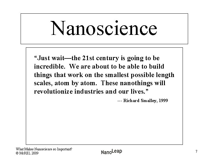 """Nanoscience """"Just wait—the 21 st century is going to be incredible. We are about"""