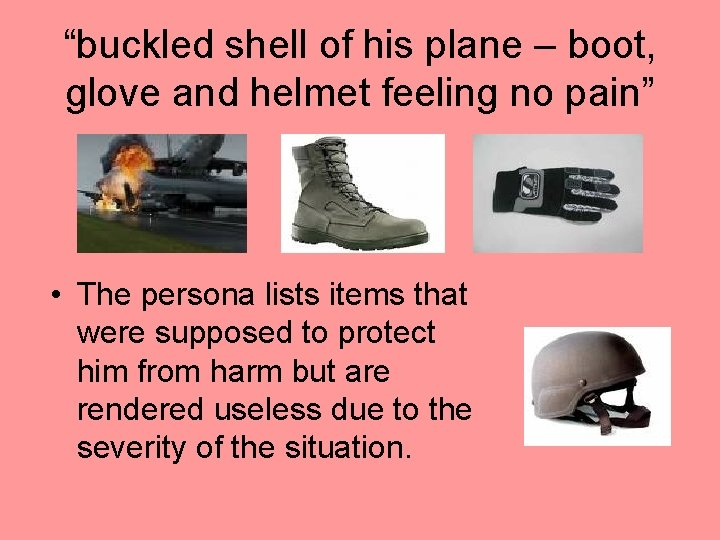 """""""buckled shell of his plane – boot, glove and helmet feeling no pain"""" •"""