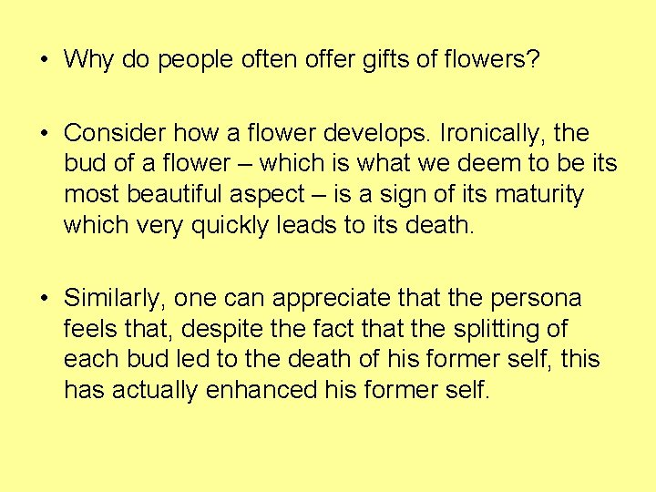 • Why do people often offer gifts of flowers? • Consider how a