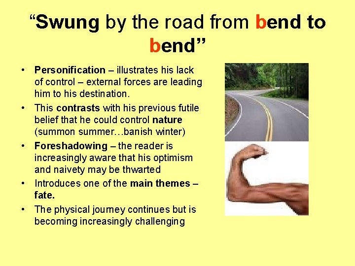 """""""Swung by the road from bend to bend"""" • Personification – illustrates his lack"""