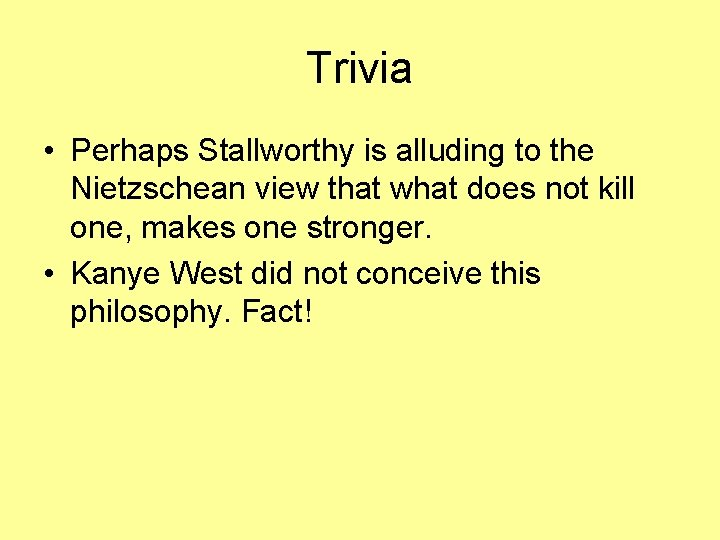 Trivia • Perhaps Stallworthy is alluding to the Nietzschean view that what does not