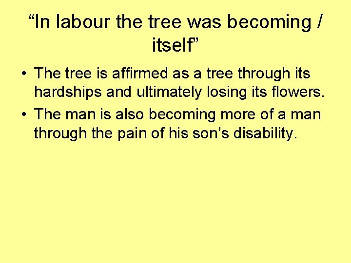 """""""In labour the tree was becoming / itself"""" • The tree is affirmed as"""