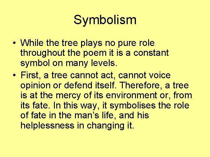 Symbolism • While the tree plays no pure role throughout the poem it is