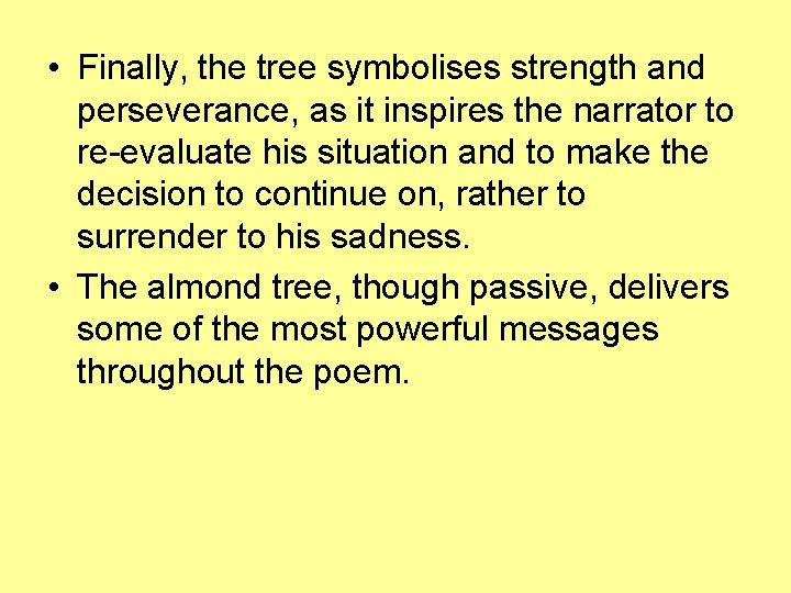 • Finally, the tree symbolises strength and perseverance, as it inspires the narrator
