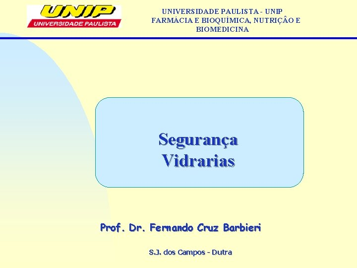 UNIVERSIDADE PAULISTA - UNIP FARMÁCIA E BIOQUÍMICA, NUTRIÇ O E BIOMEDICINA Segurança Vidrarias Prof.