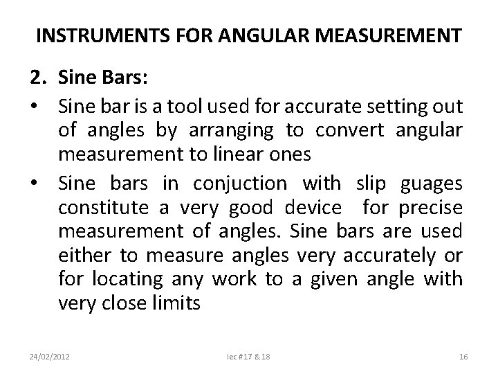 INSTRUMENTS FOR ANGULAR MEASUREMENT 2. Sine Bars: • Sine bar is a tool used