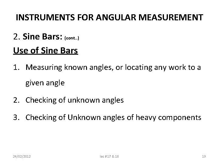 INSTRUMENTS FOR ANGULAR MEASUREMENT 2. Sine Bars: (cont. . ) Use of Sine Bars