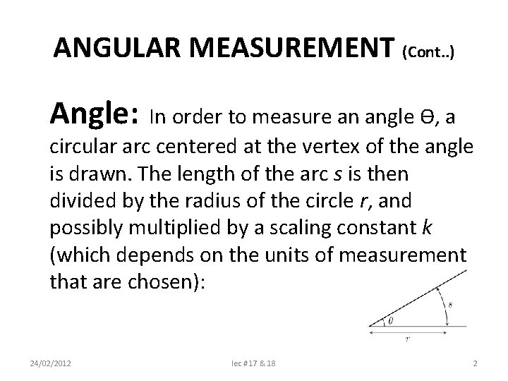 ANGULAR MEASUREMENT (Cont. . ) Angle: In order to measure an angle Ɵ, a