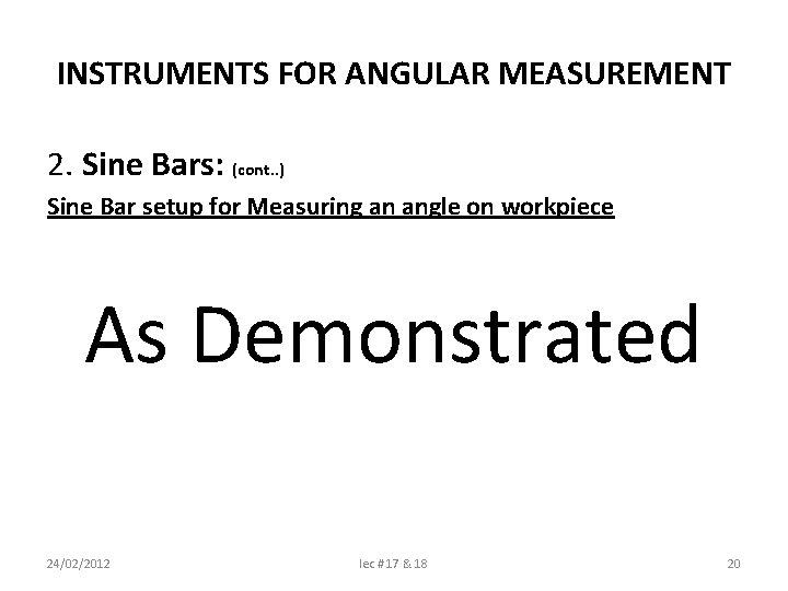 INSTRUMENTS FOR ANGULAR MEASUREMENT 2. Sine Bars: (cont. . ) Sine Bar setup for