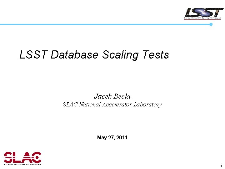 LSST Database Scaling Tests Jacek Becla SLAC National Accelerator Laboratory May 27, 2011 1